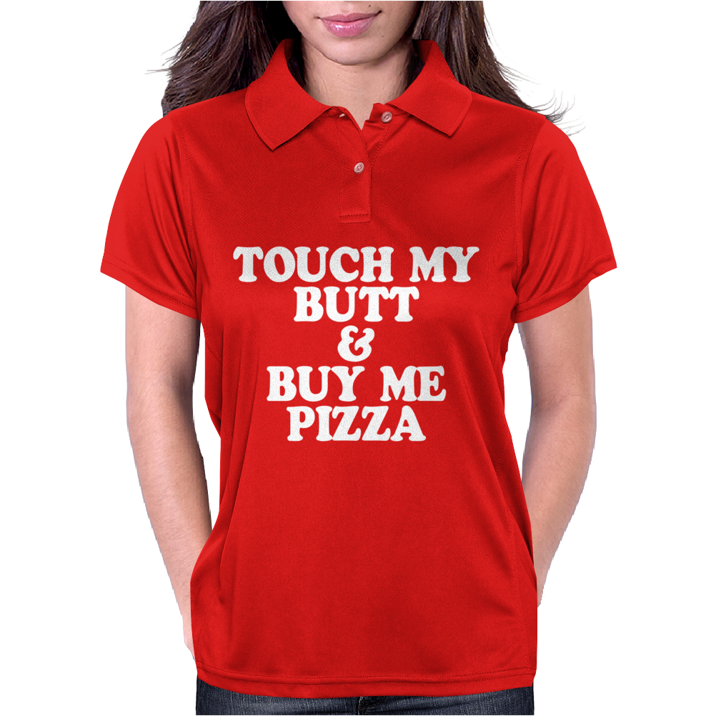 TOUCH MY BUTT BUY ME PIZZA Womens Polo