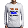 TRAIL MIX IS JUST M&Ms  WITH OBSTACLES Mens Long Sleeve T-Shirt