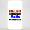 TRAIL MIX IS JUST M&Ms  WITH OBSTACLES Phone Case