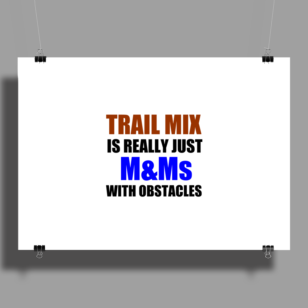 TRAIL MIX IS JUST M&Ms  WITH OBSTACLES Poster Print (Landscape)