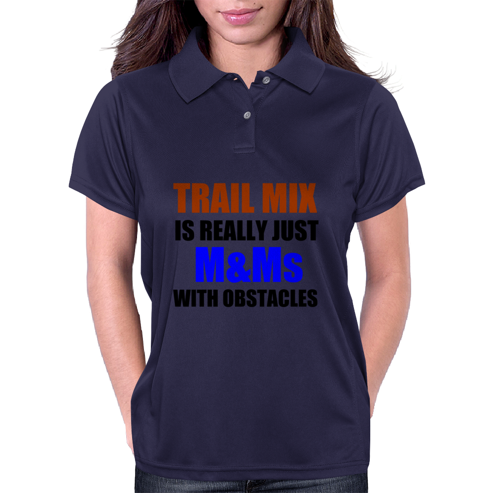 TRAIL MIX IS JUST M&Ms  WITH OBSTACLES Womens Polo