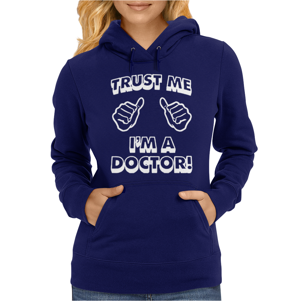 Trust Me I'm A Doctor Womens Hoodie