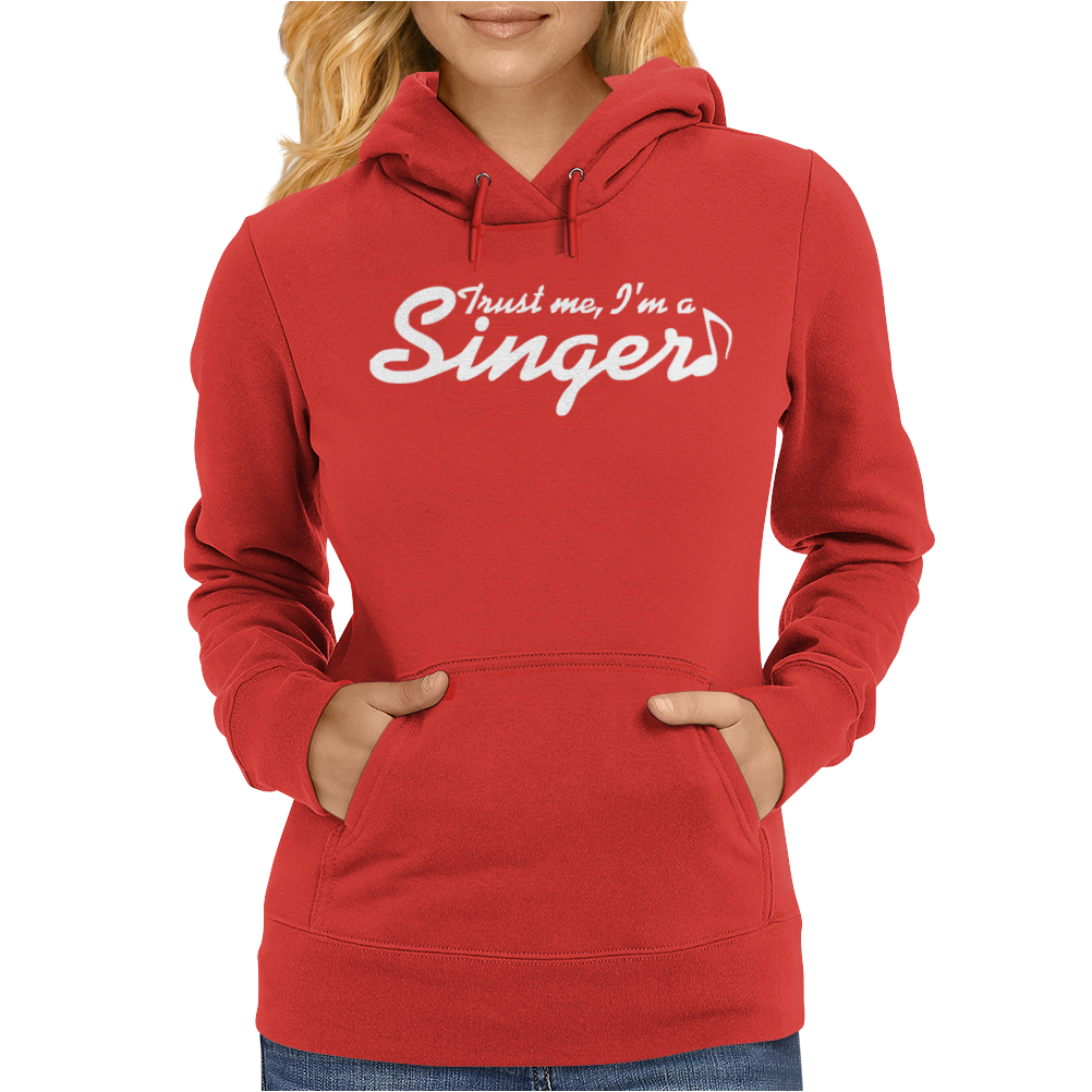 Trust me, I'm a singer - gift for musician idol song musical voice tee Womens Hoodie