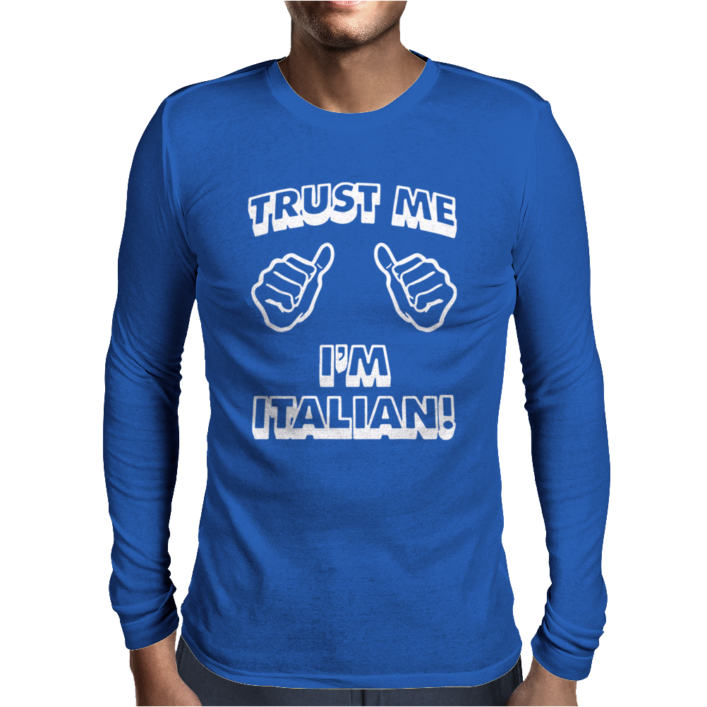 Trust Me I'm Italian Mens Long Sleeve T-Shirt