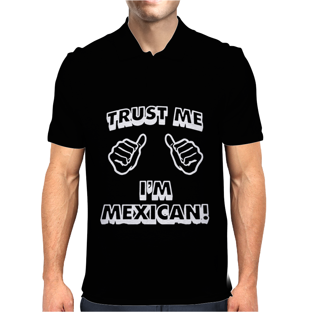 Trust Me I'm Mexican Mens Polo