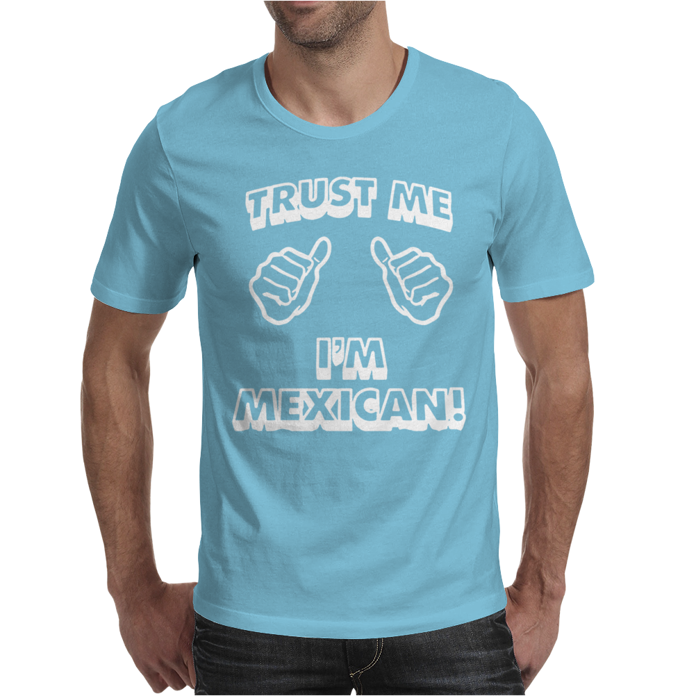 Trust Me I'm Mexican Mens T-Shirt