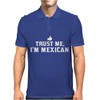 Trust me, I'm Mexican - Spanish Latino Mexico Mexicano text pride tee Mens Polo