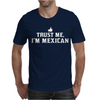 Trust me, I'm Mexican - Spanish Latino Mexico Mexicano text pride tee Mens T-Shirt
