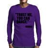 Trust me, you can dance Mens Long Sleeve T-Shirt