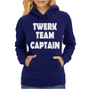 Twerk Team Captain - Funny Womens Hoodie