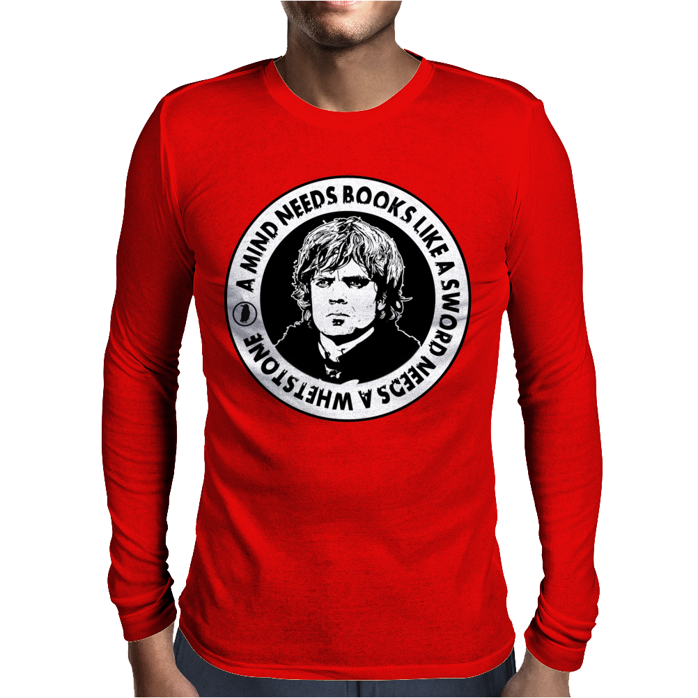 Tyrion - A Mind Needs Books Like A Sword Needs A Whetstone Mens Long Sleeve T-Shirt