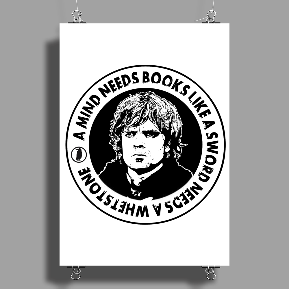 Tyrion - A Mind Needs Books Like A Sword Needs A Whetstone Poster Print (Portrait)
