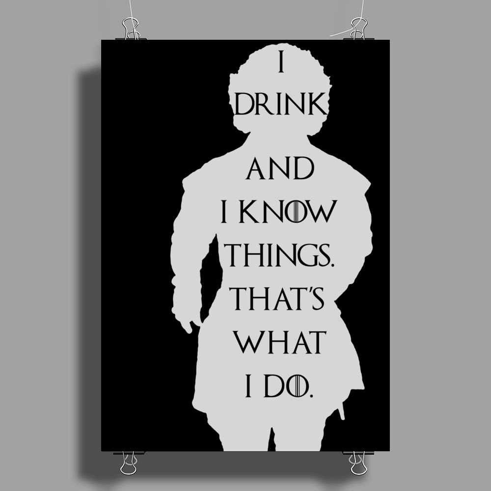 Tyrion Lannister Game of thrones I drink and I know things Poster Print (Portrait)