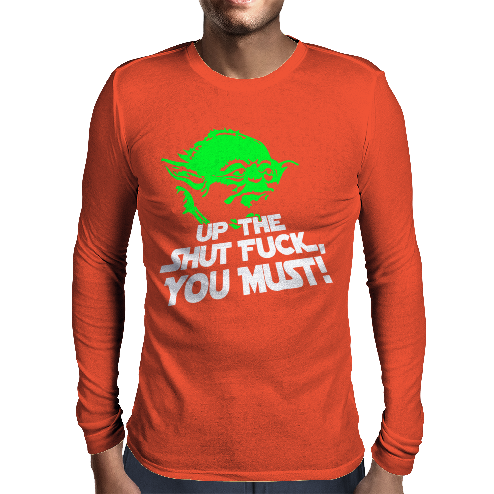 Up The Shut Fuck You Must! Mens Long Sleeve T-Shirt