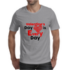 Valentine's Day is every day Mens T-Shirt
