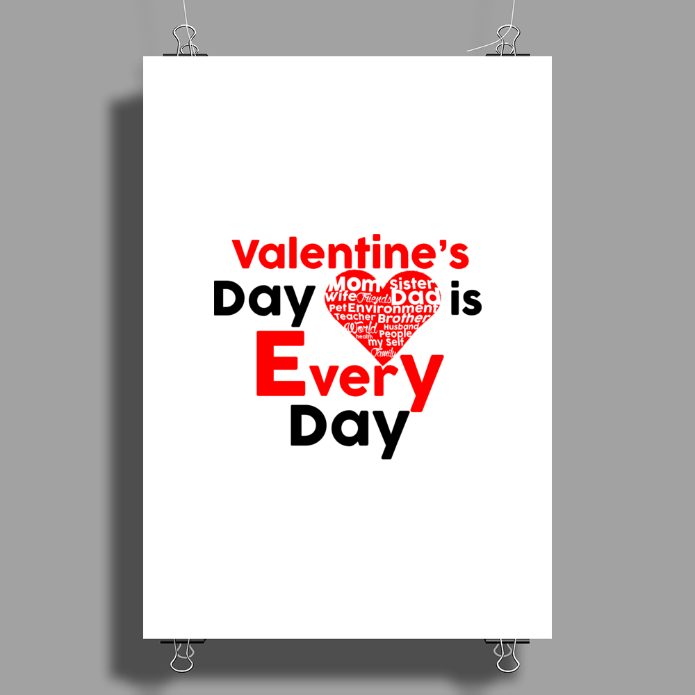 Valentine's Day is every day Poster Print (Portrait)