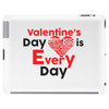 Valentine's Day is every day Tablet