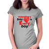 Valentine's Day is every day Womens Fitted T-Shirt