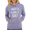 Waht A Lovely Day Womens Hoodie