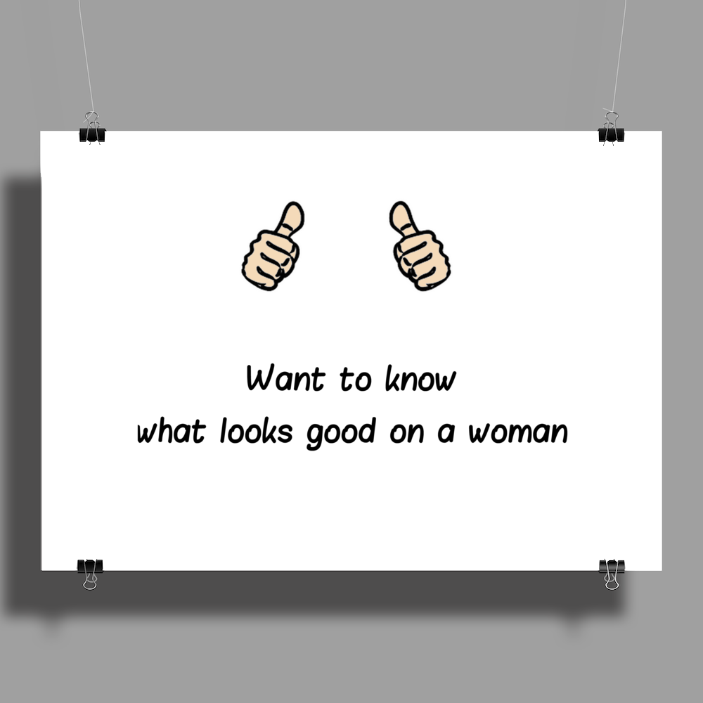 Want to know what looks good on a woman ............ Poster Print (Landscape)
