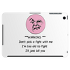***Warning*** Don't pick a fight with me  i'm too old i'll just Kill you Tablet (horizontal)