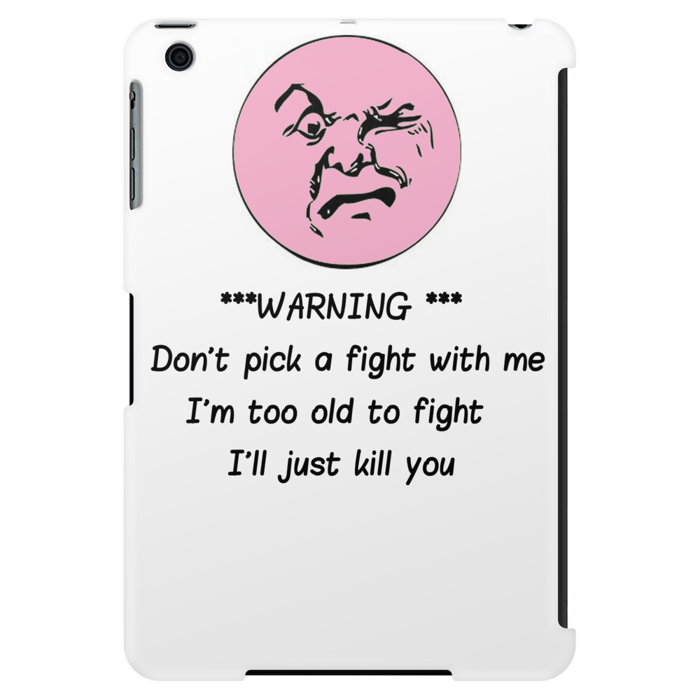 ***Warning*** Don't pick a fight with me  i'm too old i'll just Kill you Tablet (vertical)