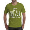 WE ARE ALL FREAKS Mens T-Shirt