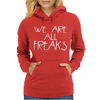We Are All Freaks Womens Hoodie