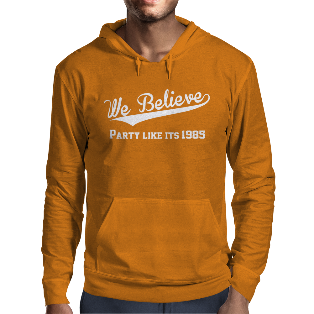 We Belive Part Like Its 1985 Mens Hoodie