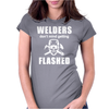 Welders don't mind getting FLASHED Womens Fitted T-Shirt