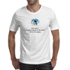 Well i got it! I'm going to Heaven for the climate and Hell for the company Mens T-Shirt