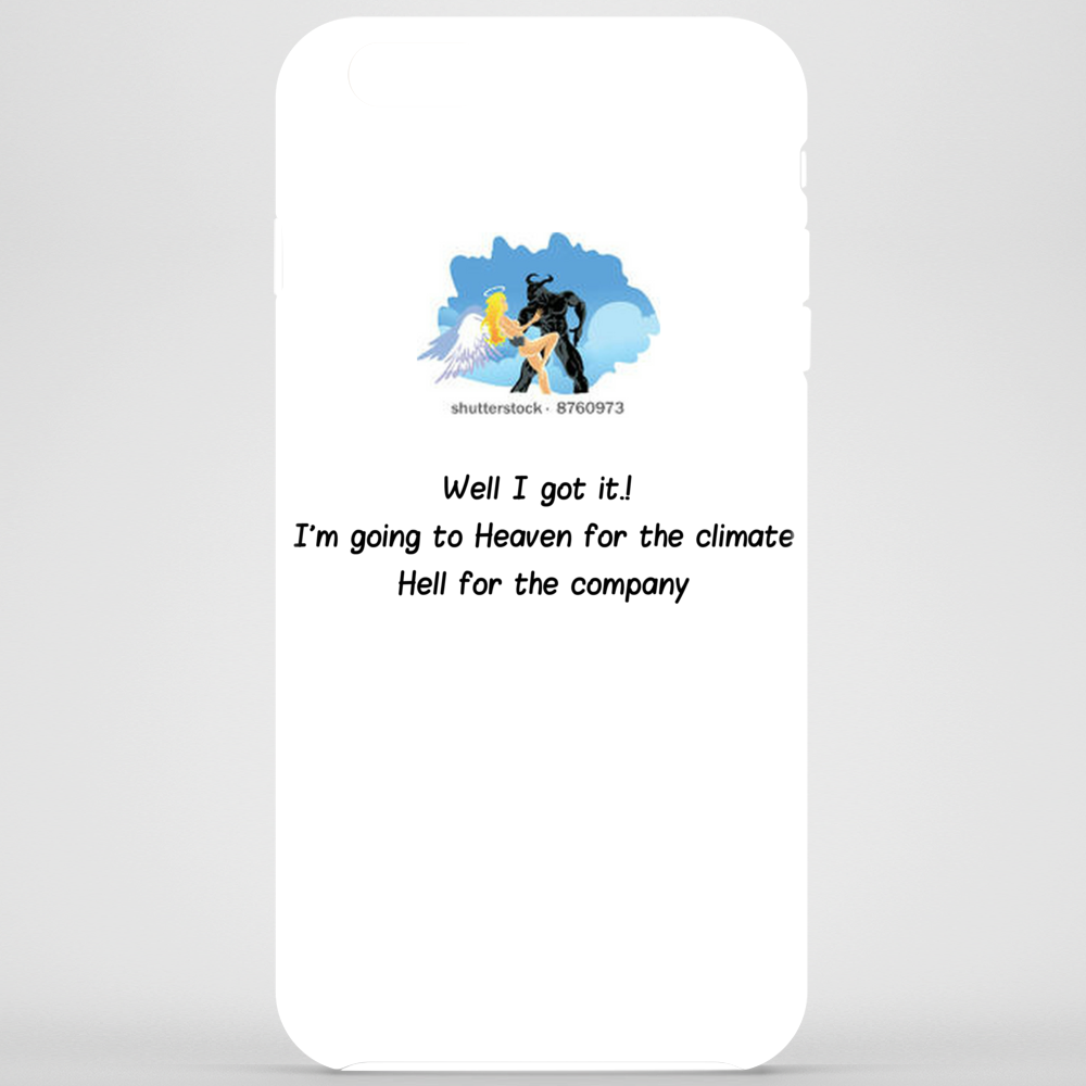 Well i got it! I'm going to Heaven for the climate and Hell for the company Phone Case