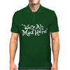 We're all Mad Here Mens Polo