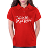 We're all Mad Here Womens Polo