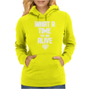 WHAT A TIME TO BE ALIVE Womens Hoodie