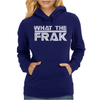 What The Frak Womens Hoodie