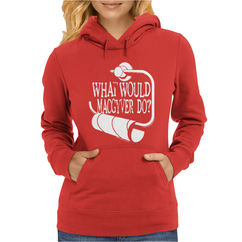 What would macgyver do Humor Womens Hoodie