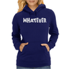 Whatever Womens Hoodie