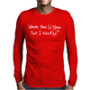 Where Are U Now That I Need U Funny Mens Long Sleeve T-Shirt
