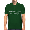Where Are U Now That I Need U Funny Mens Polo