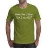 Where Are U Now That I Need U Funny Mens T-Shirt