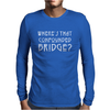 WHERE'S THAT CONFOUNDED BRIDGE? DISTRESSED WHITE Mens Long Sleeve T-Shirt