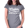 Whiskey Made Me Do It Funny Womens Fitted T-Shirt