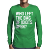 Who Left The Bag of Idiots Open Mens Long Sleeve T-Shirt