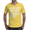 Who Left The Bag of Idiots Open Mens T-Shirt