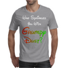 WHO SPRINKLED YOU WITH GRUMPY DUST? Mens T-Shirt