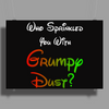 WHO SPRINKLED YOU WITH GRUMPY DUST? Poster Print (Landscape)