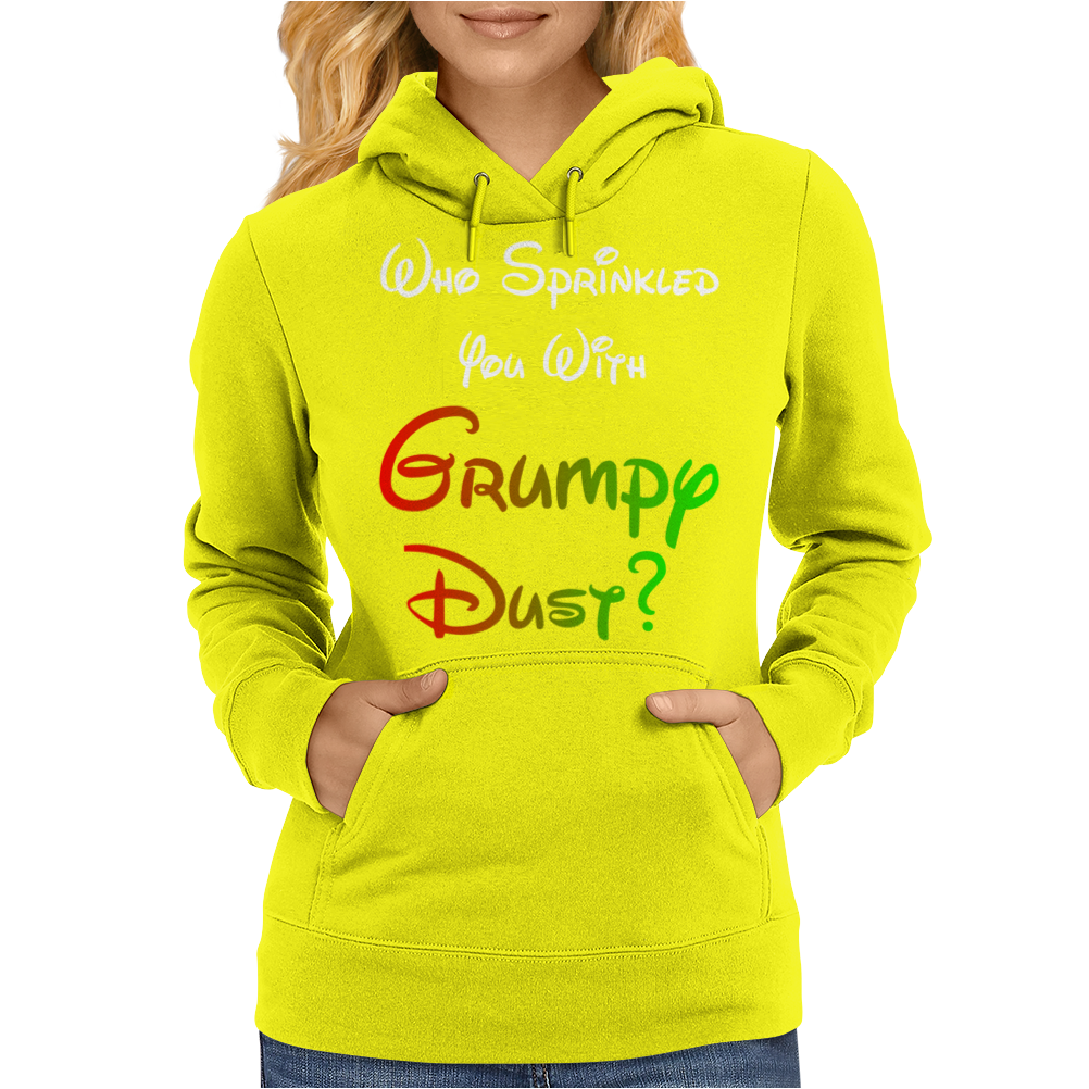 WHO SPRINKLED YOU WITH GRUMPY DUST? Womens Hoodie