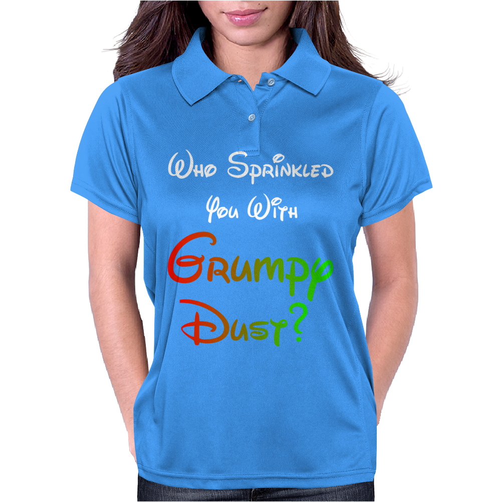 WHO SPRINKLED YOU WITH GRUMPY DUST? Womens Polo