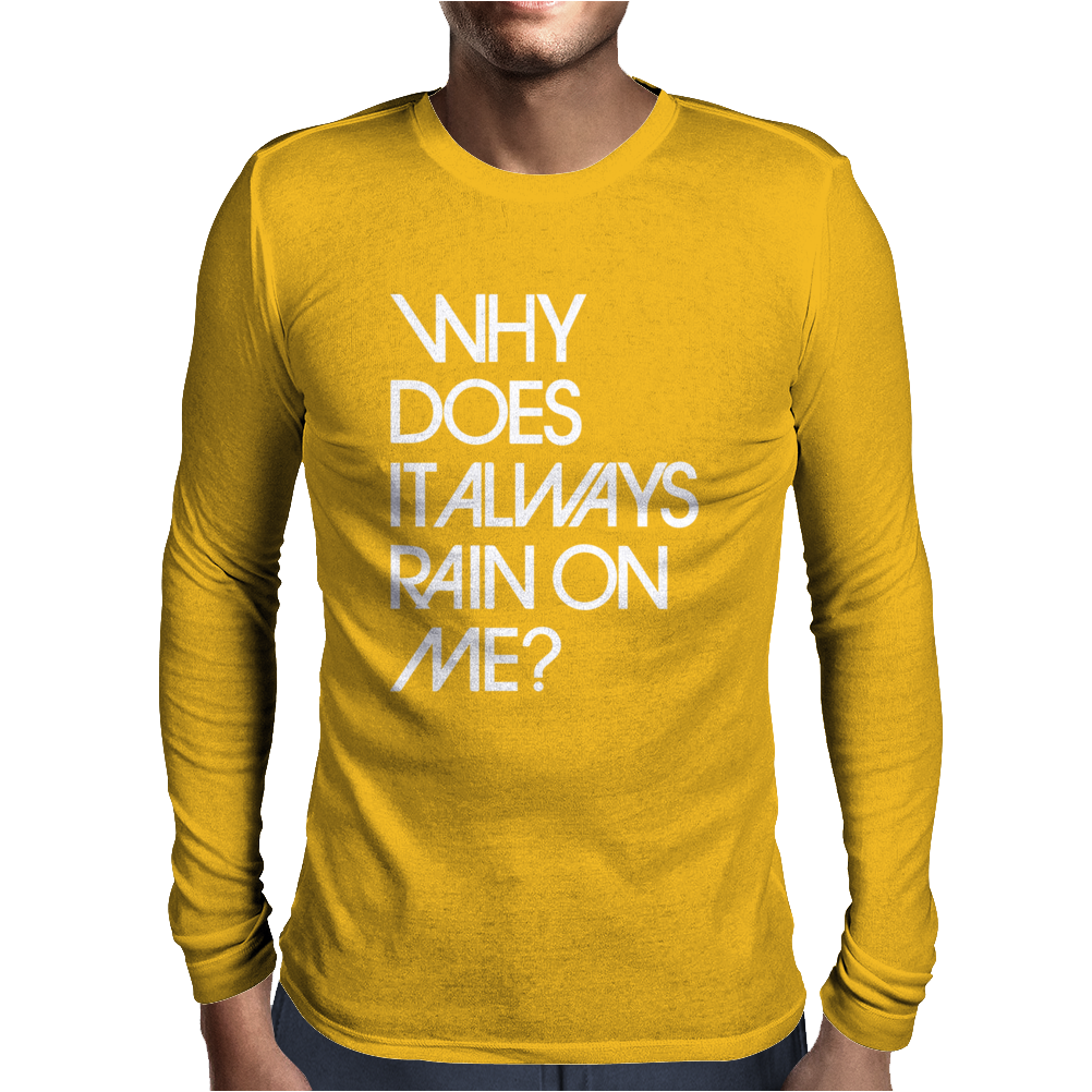 Why Does It Always Rain On Me Mens Long Sleeve T-Shirt